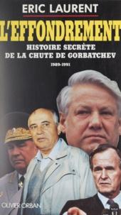Eric Laurent - L'effondrement - Histoire secrète de la chute de Gorbatchev, 1989-1991.