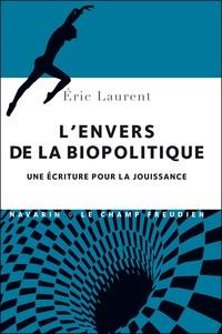 Eric Laurent - L'envers de la biopolitique - Une écriture pour la jouissance.