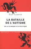 Eric Laurent - La bataille de l'autisme - De la clinique à la politique.