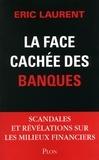 Eric Laurent - La face cachée des banques - scandales et révélations sur les milieux financiers.