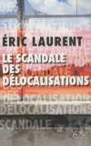 Eric Laurent - Le scandale des délocalisations.