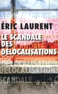 Eric Laurent - Le scandale des délocalisations.