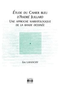Eric Lavanchy - Etude du Cahier bleu d'André Juillard - Une approche narratologique de la bande dessinée.