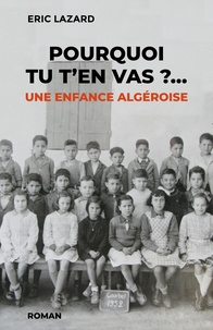 Eric Lazard - Pourquoi tu t'en vas ? - Une enfance algéroise.