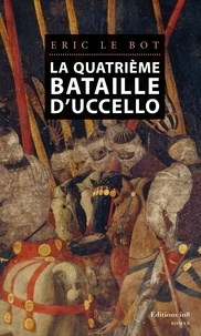 Eric Le Bot - La quatrième bataille d'Uccello.
