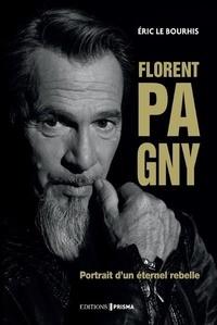 Eric Le Bourhis - Florent Pagny - Portrait d'un éternel rebelle.