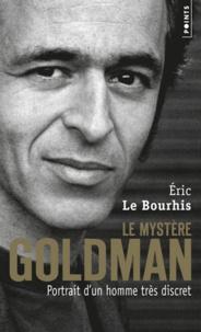 Eric Le Bourhis - Le mystère Goldman - Portrait d'un homme très discret.
