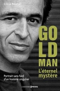 Eric Le Bourhis - Le Mystère Goldman. Portrait d'un homme très discret.