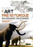 Eric Le Brun - L'art préhistorique en BD T01 : Première époque.