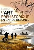 Eric Le Brun - L'art préhistorique en BD - Tome 03 - Troisième époque.