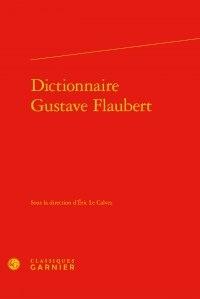 Eric Le Calvez - Dictionnaire Gustave Flaubert.