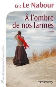 Eric Le Nabour - A l'ombre de nos larmes.