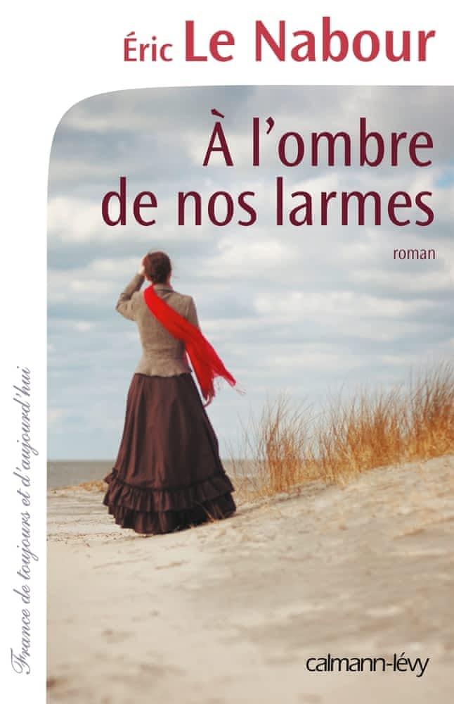 https://products-images.di-static.com/image/eric-le-nabour-a-l-ombre-de-nos-larmes/9782702153611-475x500-2.jpg