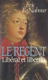 Eric Le Nabour - Le Régent - Libéral et libertin.