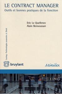 Eric Le Quellenec et Alain Bensoussan - Le contract manager - Outils et bonnes pratiques de la fonction.