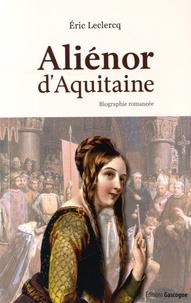 Eric Leclercq - Aliénor d'Aquitaine - Biographie romancée.