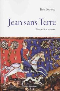 Eric Leclercq - Jean sans Terre - Biographie romancée.