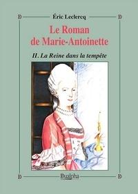 Eric Leclercq - Le roman de Marie-Antoinette - Tome 2, La reine dans la tempête.