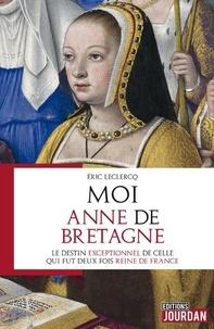 Eric Leclercq - Moi, Anne de Bretagne.