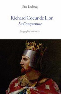 Eric Leclercq - Richard Coeur de Lion - Le Conquérant.