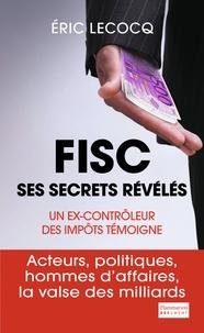 Eric Lecocq - Fisc - Ses secrets révélés.