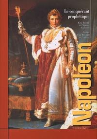 Eric Ledru - Napoléon - Le conquérant prophétique.