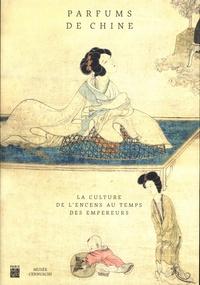 Eric Lefebvre - Parfums de Chine - La culture de l'encens au temps des empereurs.