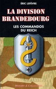 Eric Lefèvre - DIVISION BRANDEBOURG. - Les commandos du Reich.