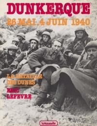 Eric Lefèvre et Georges Bernage - Dunkerque, la bataille des dunes, 26 mai-4 juin 1940.