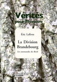 Eric Lefèvre - La Division Brandebourg - Les commandos du Reich.