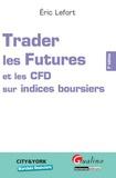 Eric Lefort - Trader les Futures et les CFD sur indices boursiers.