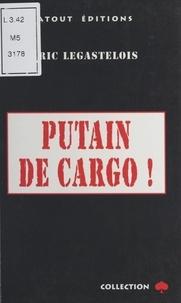 Eric Legastelois - Putain de cargo !.