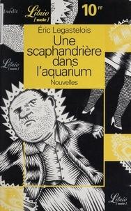 Eric Legastelois - Une scaphandrière dans l'aquarium - Nouvelles inédites.