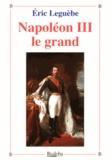 Eric Leguèbe - Napoléon III le grand.