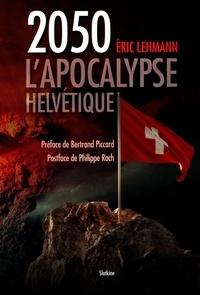Eric Lehmann - L'apocalypse helvétique.