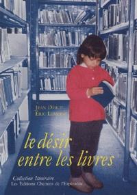 Eric Lemoine et Jean Dérot - Le désir entre les livres.
