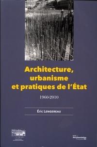 Eric Lengereau et  Comité d'histoire min culture - Architecture, urbanisme et pratiques de l'Etat, 1960-2010 - 1960-2010.