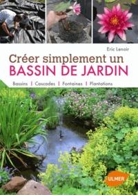 Eric Lenoir - Créer simplement un bassin de jardin.