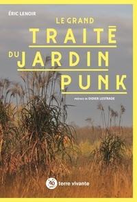 Eric Lenoir - Le grand traité du jardin punk.