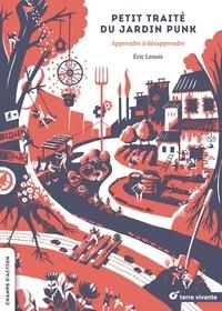Eric Lenoir - Petit traité du jardin punk - Apprendre à désapprendre.