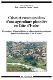 Eric Léonard et Patrice Vimard - Crises et recompositions d'une agriculture pionnière en Côte d'Ivoire - Dynamiques démographiques et changements économiques dans le Bas-Sassandra.