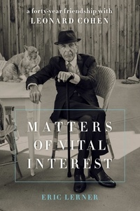 Eric Lerner - Matters of Vital Interest - A Forty-Year Friendship with Leonard Cohen.