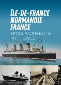 Eric Lescaudron et Bruno Rossetti - Ile-de-France - Normandie - France - Trois paquebots mythiques.
