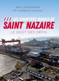 Eric Lescaudron et Florence Le Roux - Les chantiers navals de Saint-Nazaire - Le goût des défis.
