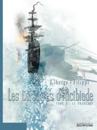 Eric Liberge et Denis-Pierre Filippi - Les corsaires d'Alcibiade Tome 3 : Le Français.