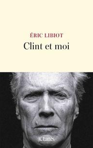 Eric Libiot - Clint et moi.
