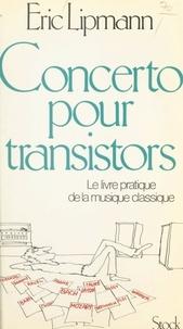 Eric Lipmann - Concerto pour transistors - Une introduction au plaisir de la vraie musique.