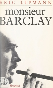 Eric Lipmann - Monsieur Barclay.