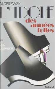 Eric Lipmann - Paderewski, l'idole des années folles.