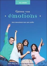 Eric Loison - Gérez vos émotions - Vivre intensément mais sans conflits.